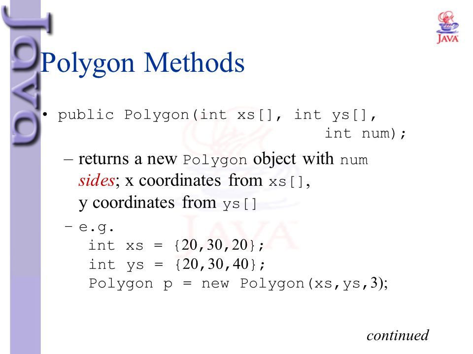 Polygon Methods public Polygon(int xs[], int ys[], int num);